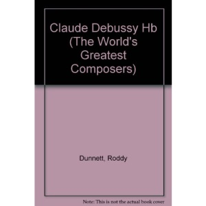 Claude Debussy (The world's greatest composers)