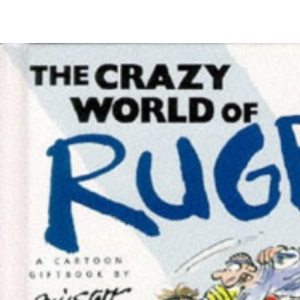 The Crazy World of Rugby (Crazy World Series)