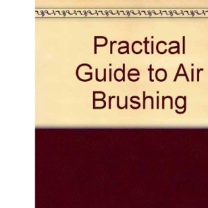 A Practical Guide to Air Brushing