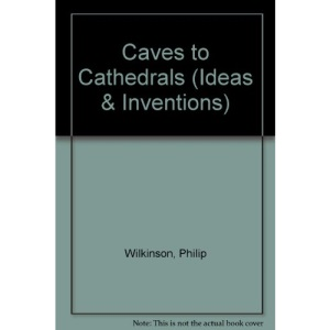 Caves to Cathedrals (Ideas & Inventions)