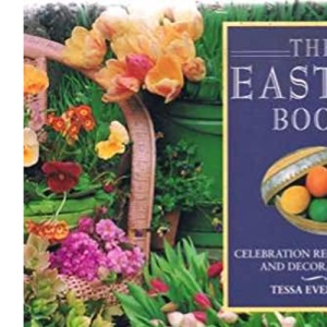 The Easter Book: Celebration Recipes, Gifts and Decorations