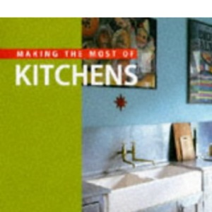 Making the Most of Kitchens (Making the most of ...)