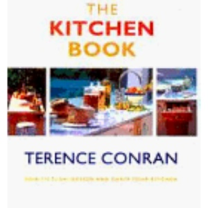 The Terence Conran's Kitchen Book: How to Plan, Design and Equip Your Kitchen