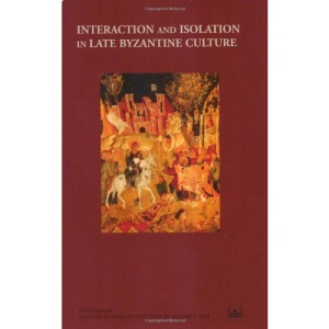 Interaction and Isolation in Late Byzantine Culture (Swedish Research Institute in Istanbul. Transactions)