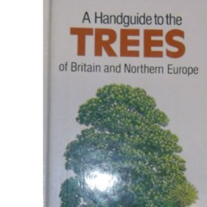 A Handguide to the Trees of Britain and Northern Europe (Nature handguides)