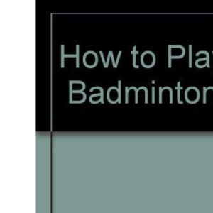 How to Play Badminton