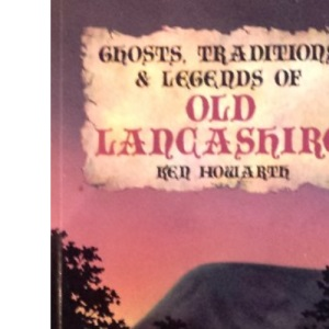 Ghosts, Traditions and Legends of Old Lancashire