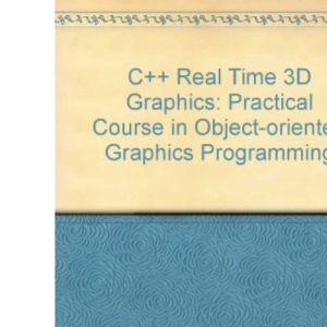 C++ Real Time 3D Graphics: Practical Course in Object-oriented Graphics Programming