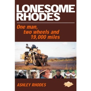 Lonesome Rhodes!: One Man, Two Wheels and 19, 000 Miles