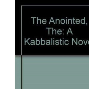The Anointed, The: A Kabbalistic Novel