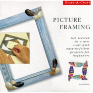 Picture Framing: Get Started in a New Craft with Easy-to-follow Projects for Beginners (Start-a-craft)