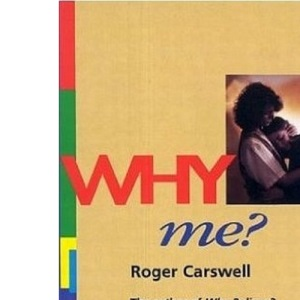Why Me?: Approaches to the Problems of Suffering
