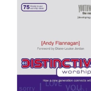 Distinctive Worship: How a New Generation Connects with God (Youthwork): 75 Ready-To-Use Worship Ideas (Youthwork: The Resources)