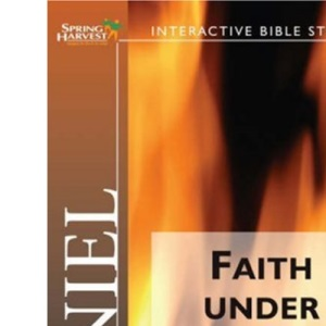 Daniel: Faith Under Fire (Spring Harvest Bible Workbook)