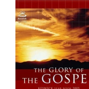 The Glory Of The Gospel: Keswick Year Book 2005 (Keswick Ministries)