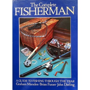 The Complete Fisherman: A Guide to Fishing Throughout the Year