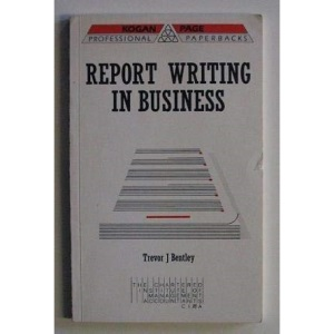 Report Writing in Business: The Effective Communication of Information