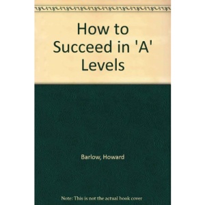 How to Succeed in 'A' Levels