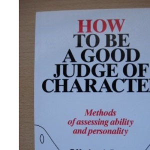 How to be a Good Judge of Character: Methods of Assessing Ability and Personalities