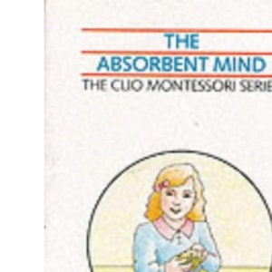 The Absorbent Mind (The Clio Montessori series)
