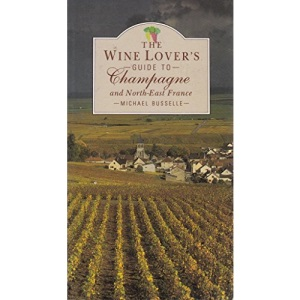 The Wine Lover's Guide to Champagne and the North East (The wine lover's regional guides series)