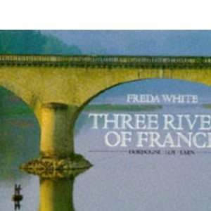 The Three Rivers of France: Dordogne, Lot, Tarn