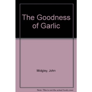The Goodness of Garlic (The goodness of...)