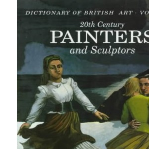 20th Century Painters and Sculptors: 006 (Dictionary of British Art)