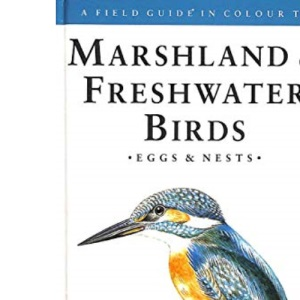 A Field Guide in Colour to Marshlands and Freshwater Birds, Eggs and Nests