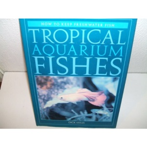Tropical Aquarium Fishes: How to Keep Freshwater Fish
