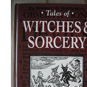 Tales of Witches and Sorcery: Chilling Accounts of Witchery from the Middle Ages to Modern Times