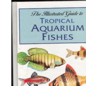 The Illustrated Guide to Tropical Aquarium Fishes