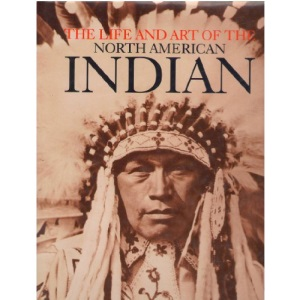 The Life and Art of the North American Indian