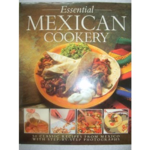 The Essential Mexican Cookery: 50 Classic Recipes from Mexico with Step-by-step Photographs