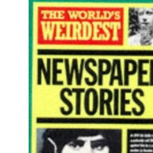 The World's Weirdest Newspaper Stories