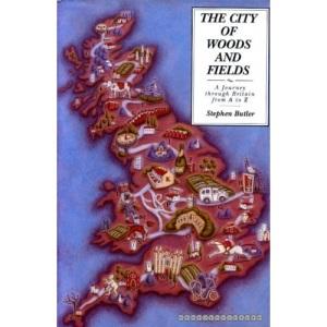 The City of Woods and Fields: Journey Through Britain from A. to Z.