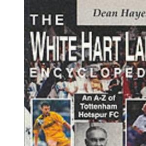 The White Hart Lane Encyclopedia: A-Z of Tottenham Hotspur