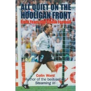 All Quiet on the Hooligan Front: Eight Years That Shook Football