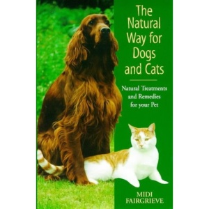The Natural Way for Dogs and Cats: Natural Treatments and Remedies for Your Pet