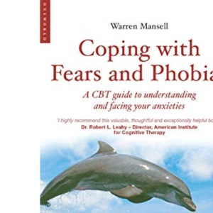 Coping with Fears and Phobias: A Step-by-step Guide to Understanding and Facing Your Anxieties (Coping with (Oneworld))