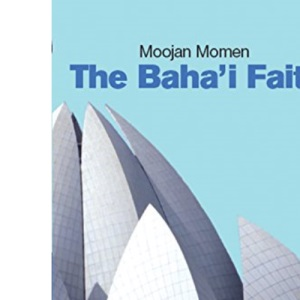 The Baha'i Faith: A Beginner's Guide (Beginner's Guides (Oneworld))