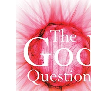 God Question: What Famous Thinkers from Plato to Dawkins Have Said About the Divine