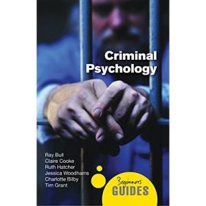 Criminal Psychology: A Beginner's Guide (Beginner's Guides (Oneworld))