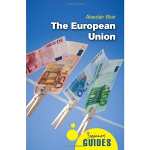 The European Union: A Beginner's Guide (Beginners Guides) (Beginners Guide (Oneworld))