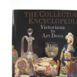 Collector's Encyclopaedia, The: From Victoriana to Art Deco