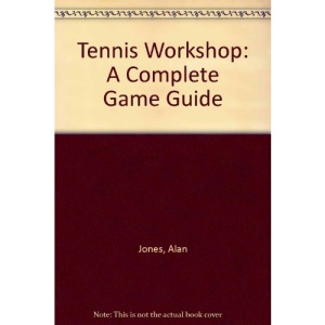 Tennis Workshop: A Complete Game Guide