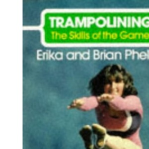 Trampolining: Skills of the Game (The skills of the game)