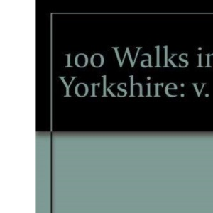 100 Walks in Yorkshire: v. 1