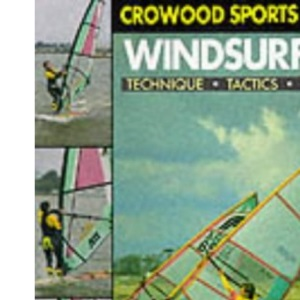 Windsurfing: Techniques, Tactics, Training (Crowood Sports Guides)