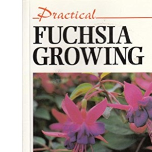 Practical Fuchsia Growing (Practical Gardening) (Practical Gardening S.)